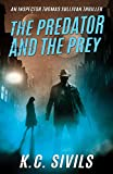 The Predator and The Prey: An Inspector Thomas Sullivan Thriller (The Chronicles of Inspector Thomas Sullivan Book 1)