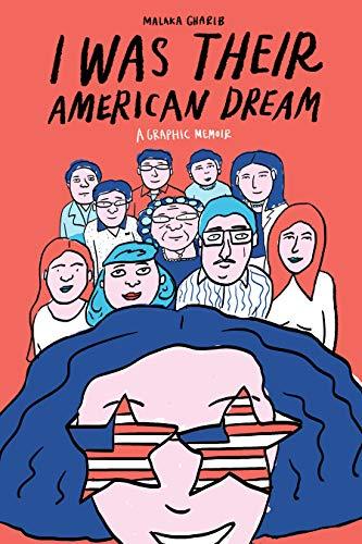 I Was Their American Dream: A Graphic Memoir by [Gharib, Malaka]