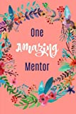 One Amazing Mentor: Gifts, Notebook,Boss,Coach,Work,Teacher,Doctor,  lined paper, 6x9, blank notepad