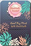 Gratitude Journal, Good Day Start With Gratitude: Inspirational Journals for Women and Men, Good Days Start With Gratitude, Daily Gratitude Journal