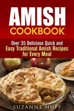Amish Cookbook: Over 35 Delicious Quick and Easy Traditional Amish Recipes for Every Meal (Breads and Soup Recipes) by [Huff, Suzanne]