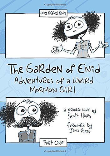 The Garden of Enid: Adventures of a Weird Mormon Girl