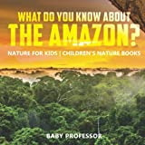 What Do You Know about the Amazon? Nature for Kids | Children's Nature Books
