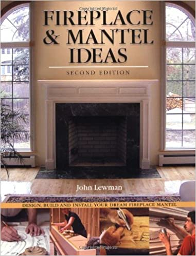 Fireplace And Mantel Ideas Design Build And Install Your Dream Fireplace Mantel Amazon Co Uk Lewman John 0858924001944 Books