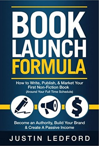 Book Launch Formula: How To Write, Publish, and Market Your First Non-Fiction Book Around Your Full Time Schedule