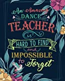 An amazing dance teacher is hard to find difficult to part with & impossible to forget: Dance Teacher Notebook/Dance teacher quote Dance teacher gift ... teacher appreciation gift notebook Series)