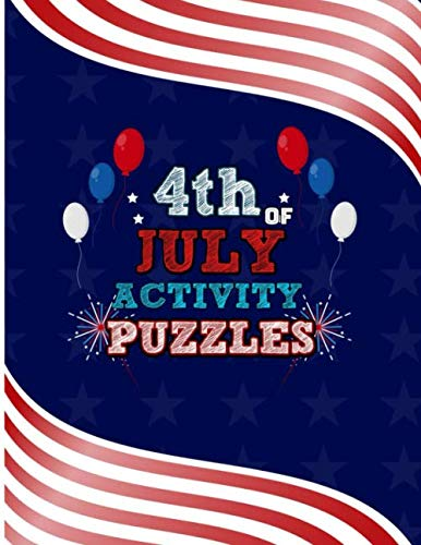 4th Of July Activity Puzzles: Family Fourth Of July Patriotic Activity Book for Kids Adults And Teens. Including United States Mazes, Suduko Puzzle, ... Coloring Pages. Flag Pattern Style
