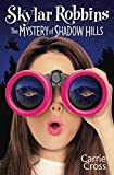 Skylar Robbins: The Mystery of Shadow Hills (Skylar Robbins Mysteries Book 1)
