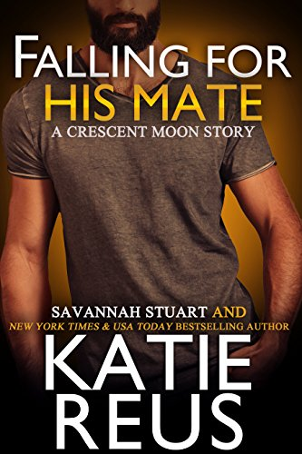 Falling For His Mate by Savannah Stuart and Katie Reus