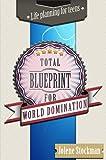 Total Blueprint for World Domination