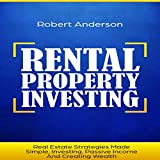 Rental Property Investing: Real Estate Strategies Made Simple, Investing, Passive Income and Creating Wealth