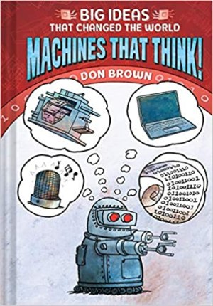 BIG IDEAS THAT CHANGED THE WORLD: MACHINES THAT THINK (Don BROWN) HC