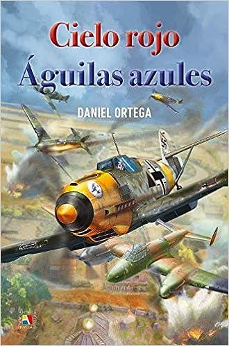 Cielo rojo Aguilas azules de Daniel Ortega