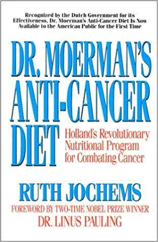 Dr. Moerman's Anti-cancer Diet: Holland's Revolutionary Nutritional Program for Combating Cancer by Ruth Jochems (1990-09-06)