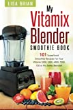Vitamix Blender Smoothie Book: 101 Superfood Smoothie Recipes for your Vitamix 5200, 5300, 6300, 7500, 750 or Pro Series Blender (Vitamix Pro Series Blender Cookbooks) (Volume 1)