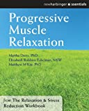 Progressive Muscle Relaxation: The Relaxation and Stress Reduction Workbook Chapter Singles (The New Harbinger Self-Help Essentials)