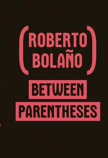 Between Parentheses: Essays, Articles and Speeches, 1998-2003: Bolaño,  Roberto, Echevarria, Ignacio, Wimmer, Natasha: 9780811218146: Amazon.com:  Books