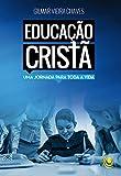 Educação cristã: Uma jornada para toda a vida