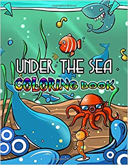 Under The Sea Coloring Book 50 Underwater World Pictures With Sea Animal Creatures And Ocean Life Coloring Pages For Toddlers Kids Ages 2 4 4 8 Amazon Co Uk Coloring Zhen Books