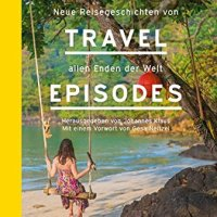 The Travel Episodes: Neue Reisegeschichten von allen Enden der Welt / Johannes Klaus (Hrsg.)