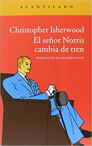 Christopher Isherwood, El señor Norris cambia de tren. Editorial Acantilado.