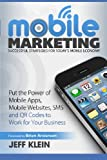 Mobile Marketing: Successful Strategies for Today's Mobile Economy: Put the Power of Mobile Apps, Mobile Websites, SMS and QR Codes to Work for Your Business