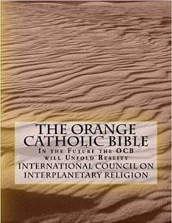 The Orange Catholic Bible: In the Future the OCB will Unfold Reality:  Interplanetary Religion, International Council on: 9781508508724:  Amazon.com: Books