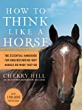 Product review for How to Think Like a Horse: The Essential Handbook for Understanding Why Horses Do What They Do