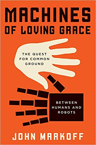 Machines of Loving Grace: The Quest for Common Ground Between Humans and Robots Book Cover