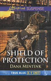Shield of Protection (True Blue K-9 Unit) by [Mentink, Dana]
