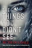 The Things You Didn't See: An emotional psychological suspense novel where nothing is as it seems