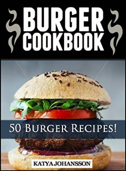 Burger Cookbook: Top 50 Burger Recipes (Using Meat, Chicken, Fish, Cheese, Veggies And Much More!) by [johansson, katya]