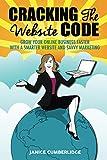 Déchiffrer le code de site Web: développez votre propre entreprise en ligne plus rapidement avec un site Web plus intelligent et un marketing avisé