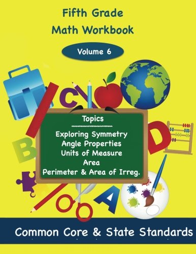 Fifth Grade Math Volume 6: Exploring Symmetry, Angle Properties, Units of Measure, Area, Perimeter and Area of Irregular Polygons