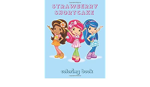 Strawberry Shortcake Coloring Book 50 High Quality Coloring Pages Amazing Coloring Pages For Kids And Adults Coloring All Your Favorite Characters Amazon Ca Dass Books Books