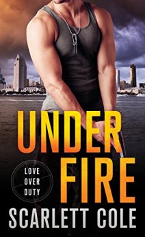 Under Fire: A Love Over Duty Novel by [Cole, Scarlett]