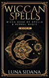 Wiccan Spells: 2 Books In 1 - Wicca Book Of Spells & Herbal Magic