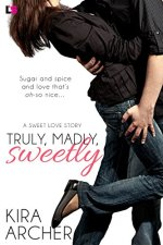 Truly, Madly, Sweetly by Kira Archer