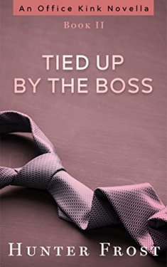 Tied Up by the Boss (An Office Kink Novella Book 2)