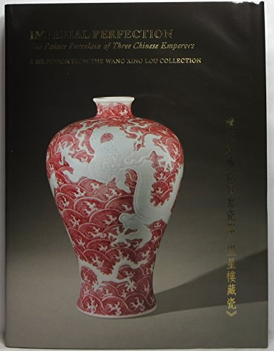 Imperial Perfection: The Palace Porcelain of Three Chinese Emperors, Kangxi - Yongzheng - Qianlong