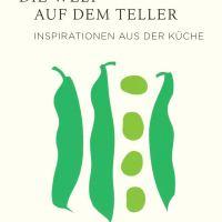 Die Welt auf dem Teller : Inspirationen aus der Küche / Dorris Dörrie
