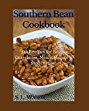 Southern Bean Cookbook: 240 Recipes for Soups, Casseroles, Meals, Salads & Side Dishes! (Southern Cooking Recipes)