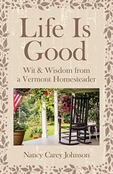 Image result for Nancy Carey Johnson: Life Is Good Wit And Wisdom From A Vermont Homesteader