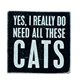Primitives By Kathy 4' X 4' Wooden Box Sign: 'Yes, I Really Do Need All These Cats