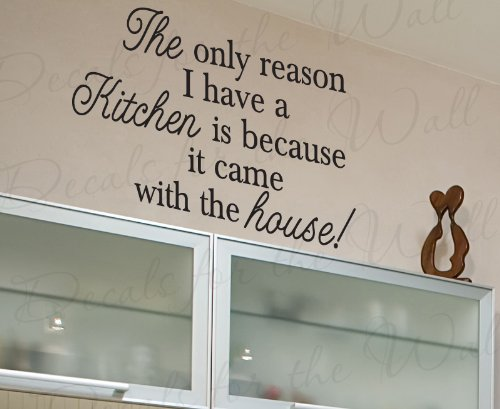 The Only Reason I Have a Kitchen is Because it Came - Kitchen Dining Room Home Mom Mother Funny