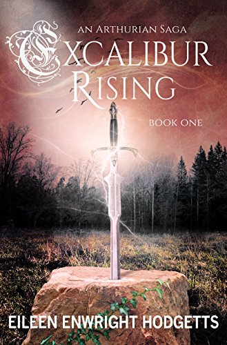 Excalibur Rising: Book One of an Arthurian Saga by [Hodgetts, Eileen Enwright]