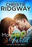 Make Him Wild (Intoxicating Book 1)