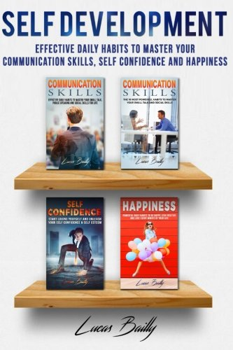 Self Development: Effective Daily Habits To Master Your Communication Skills, Self Confidence And Happiness: Volume 1