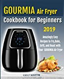 GOURMIA Air Fryer Cookbook for Beginners: Amazingly Easy Recipes to Fry, Bake, Grill, and Roast with Your Gourmia Air Fryer