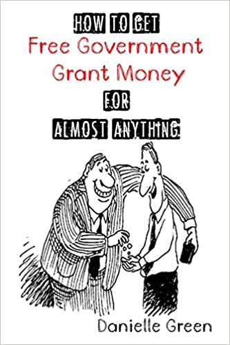 Amazon.com: How to Get FREE Government Grant Money for Almost ...
